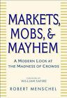 Markets, Mobs and Mayhem : A Modern Look at the Madness of Crowds by Howard Means and Robert Menschel (2002, Hardcover)