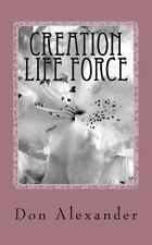 Creation Life Force by Don Alexander (2012, Paperback)
