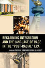 Reclaiming Integration and the Language of Race in the Post-Racial Era by Rowman & Littlefield (Hardback, 2015)