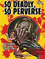So Deadly, So Perverse: 50 Years Of Italian Giallo Films By Troy Howarth, (paper on sale