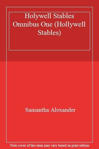 Holywell Stables Omnibus One (Hollywell Stables) By Samantha Alexander