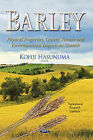 Barley: Physical Properties, Genetic Factors & Environmental Impacts on Growth by Nova Science Publishers Inc (Hardback, 2014)