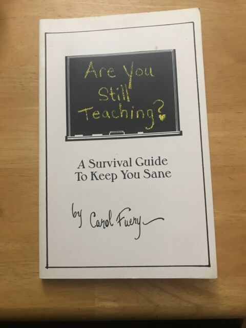 Are You Still Teaching? : A Survival Guide to Keep You Sane by Carol Fuery