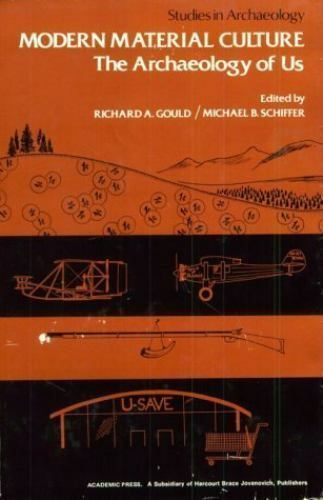 Modern Material Culture: The Archaeology of Us (Studies in Archaeology), , , Goo