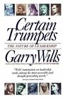 Certain Trumpets : The Nature of Leadership by Garry Wills (1995, Paperback)