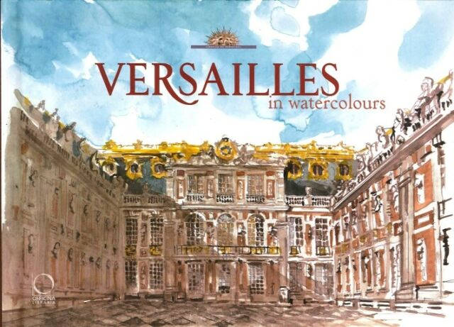 Versailles in Watercolours - [Officina Libraria]