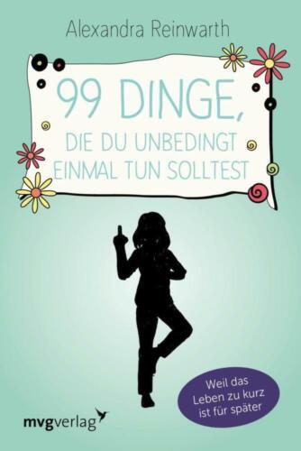 99 Dinge Alexandra Reinwarth die du unbedingt einmal tun solltest