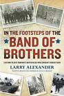In the Footsteps of the Band of Brothers: A Return to Easy Company's Battlefields with Sergeant Forrest Guth by Larry Alexander (Paperback / softback, 2012)