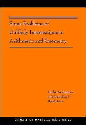 Some Problems of Unlikely Intersections in Arithmetic and Geometry (AM-181) by Z