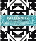 PATTERNITY: A New Way of Seeing: The Inspirational Power of Pattern by Patternity (Hardback, 2015)