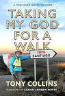 Taking My God for a Walk: A Publisher on Pilgrimage by Tony Collins (Paperback, 2016)