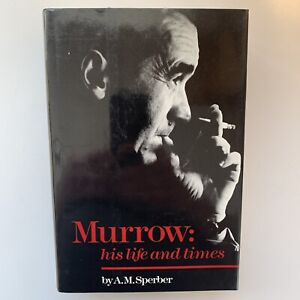 Murrow : His Life and Times by A M Sperber ~ 1st Edition 1st Printing, 1986
