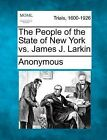 The People of the State of New York vs. James J. Larkin by Anonymous (Paperback / softback, 2012)