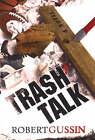 Trash Talk by Robert Gussin (Hardback, 2006)