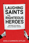 Laughing Saints and Righteous Heroes: Emotional Rhythms in Social Movement Groups by Erika Summers Effler (Paperback, 2010)