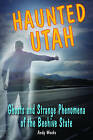 Haunted Utah: Ghosts and Strange Phenomena of the Beehive State by Andy Weeks (Paperback, 2012)