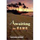 Awaiting The Dawn 9781418447632 by Gautama Nathan Book