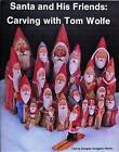Santa & His Friends: Carving with Tom Wolfe by Tom Wolfe, Douglas Congdon-Martin (Paperback, 1990)