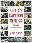 William Cameron Menzies: The Shape of Films to Come by James Curtis (Hardback, 2015)