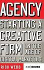 Agency: Starting a Creative Firm in the Age of Digital Marketing by Shirley W. Vinall, Rick Webb (Hardback, 2015)
