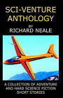 Sci-Venture Anthology: A Collection of Adventures and Hard Science Fiction Short Stories by Richard Neale (Paperback / softback, 2006)