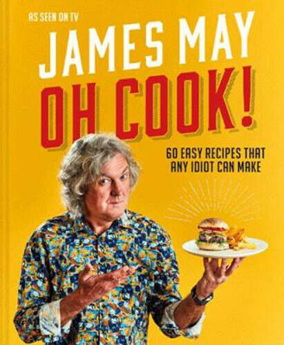 Oh Cook!: 60 easy recipes that any idiot can make | James May