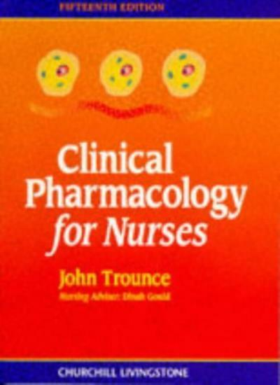 Clincial Pharmacology for Nurses By John Trounce MD  FRCP