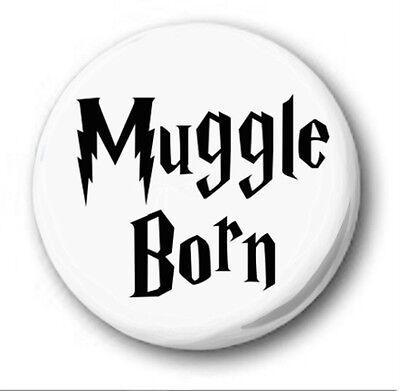 MUGGLE BORN  - 1 inch / 25mm Button Badge -  Novelty Cute Harry Potter
