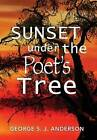 Sunset Under the Poet's Tree by George S J Anderson (Hardback, 2013)