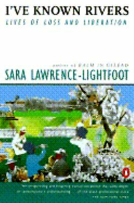 I've Know Rivers : Lives of Loss and Liberation by Lawrence-Lightfoot, Sara