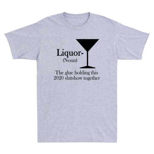 Liquor T-shirt Liquor The Glue Holding This 2020 Shitshow Together Men/'s T-shirt