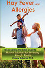 Hay Fever and Allergies: Discovering the Real Culprits and Natural Solutions for Reversing Allergic Rhinitis by Casey Adams (Paperback / softback, 2011)
