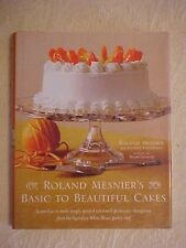 Roland Mesnier's Basic to Beautiful Cakes, Legendary White House Pastry Chef