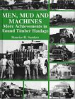 Men, Mud and Machines: More Achievements in Round Timber Haulage by Maurice H. Sanders (Hardback, 2006)