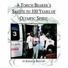 a Torch Bearer's Salute to 100 Years of Olympic Spirit by Kermite Bristow PA