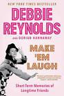 Make 'Em Laugh: Short-Term Memories of Longtime Friends by Dorian Hannaway, Debbie Reynolds (Paperback, 2016)