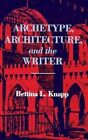 Archetype, Architecture and the Writer by Bettina L. Knapp (Hardback, 1986)