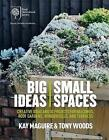 RHS Big Ideas, Small Spaces: Creative ideas and 30 projects for balconies, roof gardens, windowsills and terraces by Tony Woods, Kay Maguire (Hardback, 2017)