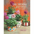 Tiny Tabletop Gardens: 35 Projects for Super-Small Spaces-Outdoors and in by Emma Hardy (Hardback, 2017)
