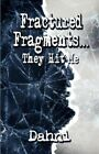 Fractured Fragments. They Hit Me by Dahni Author 9781605635583