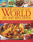 Around the World in 450 Recipes: Delicious, Authentic Dishes from the World's Best-Loved Cuisines with Step-by-Step Techniques and Over 1500 Photographs by Sarah Ainley (Hardback, 2013)