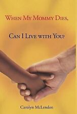 When My Mommy Dies, Can I Live with You? by Carolyn McLendon (2012, Hardcover)