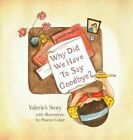 Why Did We Have to Say Goodbye?: Valerie's Story by Gwenn Eyer (Hardback, 2014)