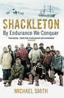 Shackleton: By Endurance We Conquer by Michael Smith (Paperback, 2015)