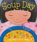Soup Day by Melissa Iwai (Hardback, 2010)