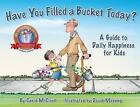 Have You Filled A Bucket Today?: A Guide to Daily Happiness for Kids: 10th Anniversary Edition by Carol McCloud (Paperback, 2015)