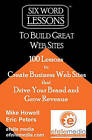 Six-Word Lessons to Build Great Web Sites: 100 Six-Word Lessons to Create Business Web Sites That Drive Your Brand and Grow Revenue by Eric Peters, Mike Howell (Paperback / softback, 2010)