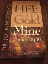 Life Is A Gold Mine Can You Dig It? By Dr John W Stanko