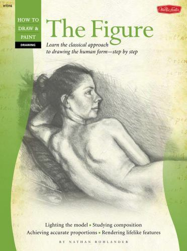 Drawing: The Figure: Learn the classical approach to drawing the human form-step