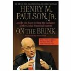 On the Brink : Inside the Race to Stop the Collapse of the Global Financial System -- with Original New Material on the Five Year Anniversary of the Financial Crisis by Henry M., Jr. Paulson (2013, Paperback)